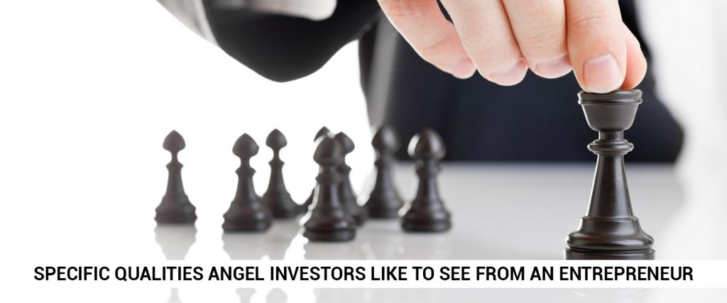 what are the specific qualities angel investors like to see from an entrepreneur