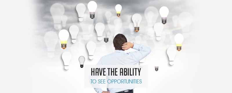 Have the Ability to See Opportunities
