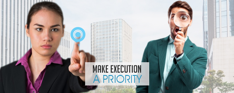 Make Execution a Priority