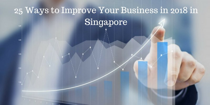 25 ways to Improve your business in 2018 in Singapore