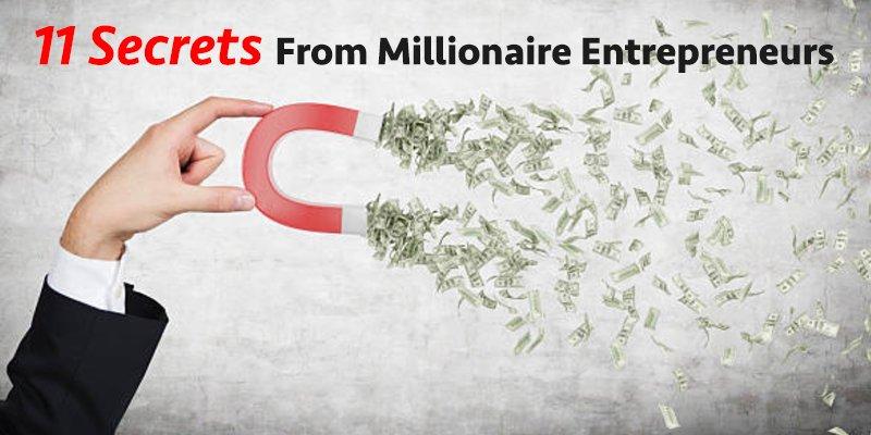 11 secrets from millionaire entrepreneurs