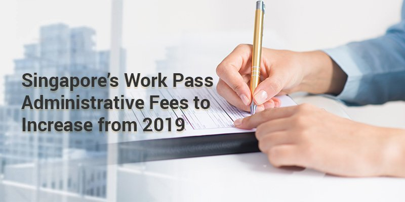 Singapore's Work Pass Administrative Fees to Increase from 2019