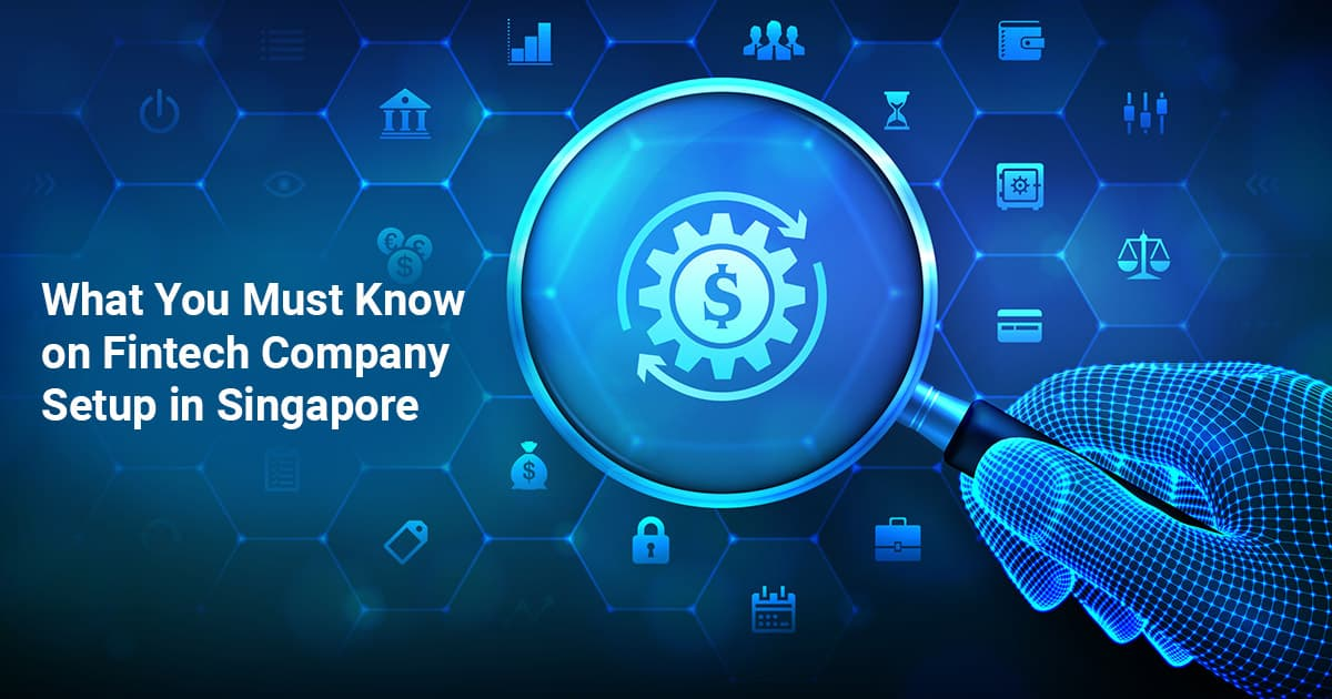 What You Must Know on Fintech Company Setup in Singapore