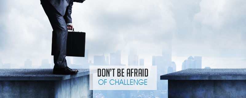Don't be Afraid of Challenge